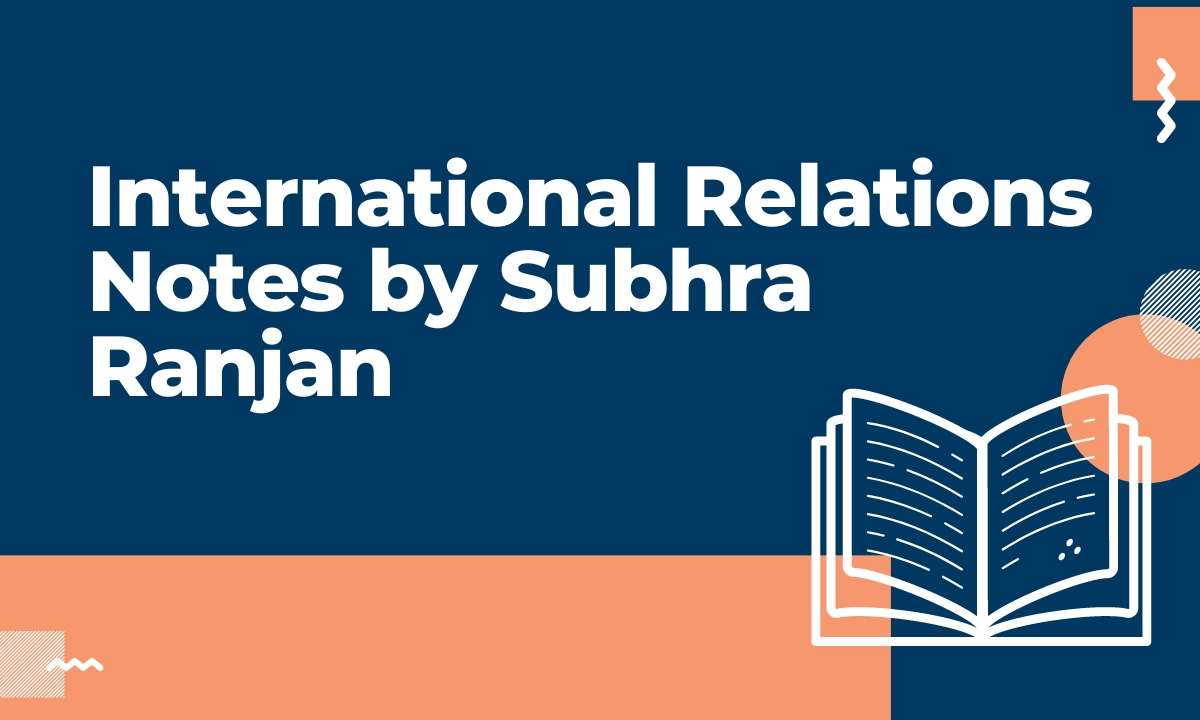 International Relations Notes by Subhra Ranjan